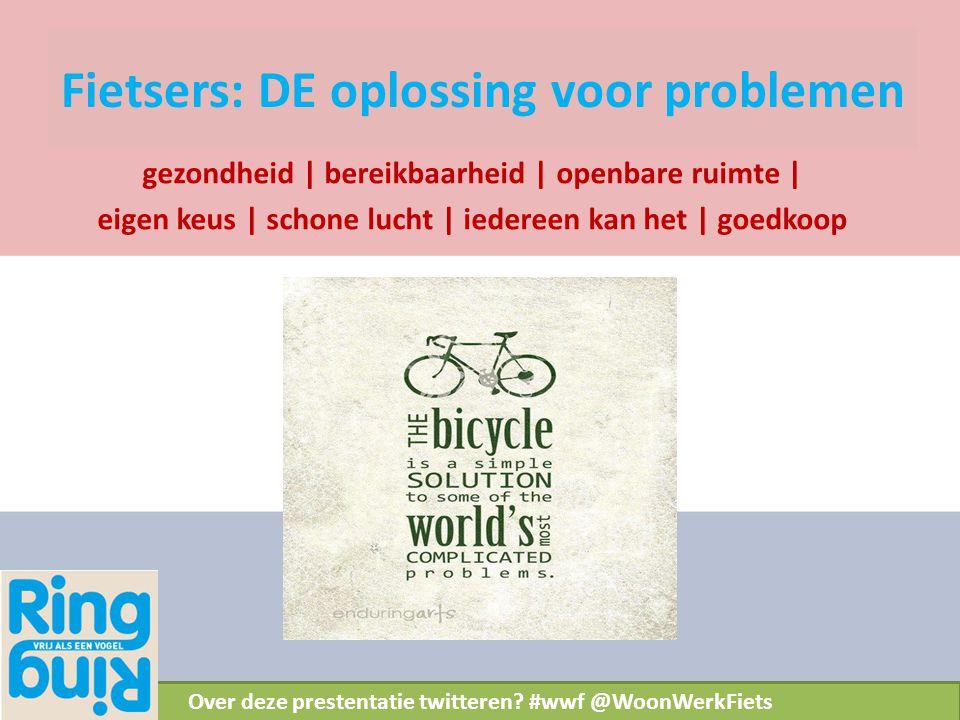 Fietsers: DE oplossing voor problemen gezondheid | bereikbaarheid | openbare ruimte | eigen keus | schone lucht | iedereen kan het | goedkoop Over dez