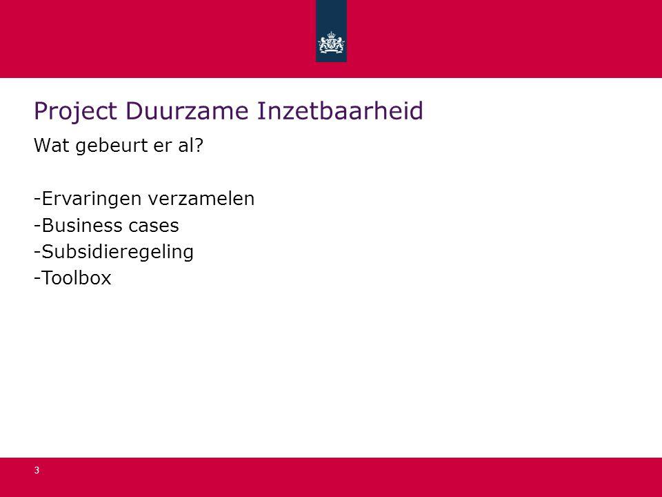 3 Project Duurzame Inzetbaarheid Wat gebeurt er al? -Ervaringen verzamelen -Business cases -Subsidieregeling -Toolbox