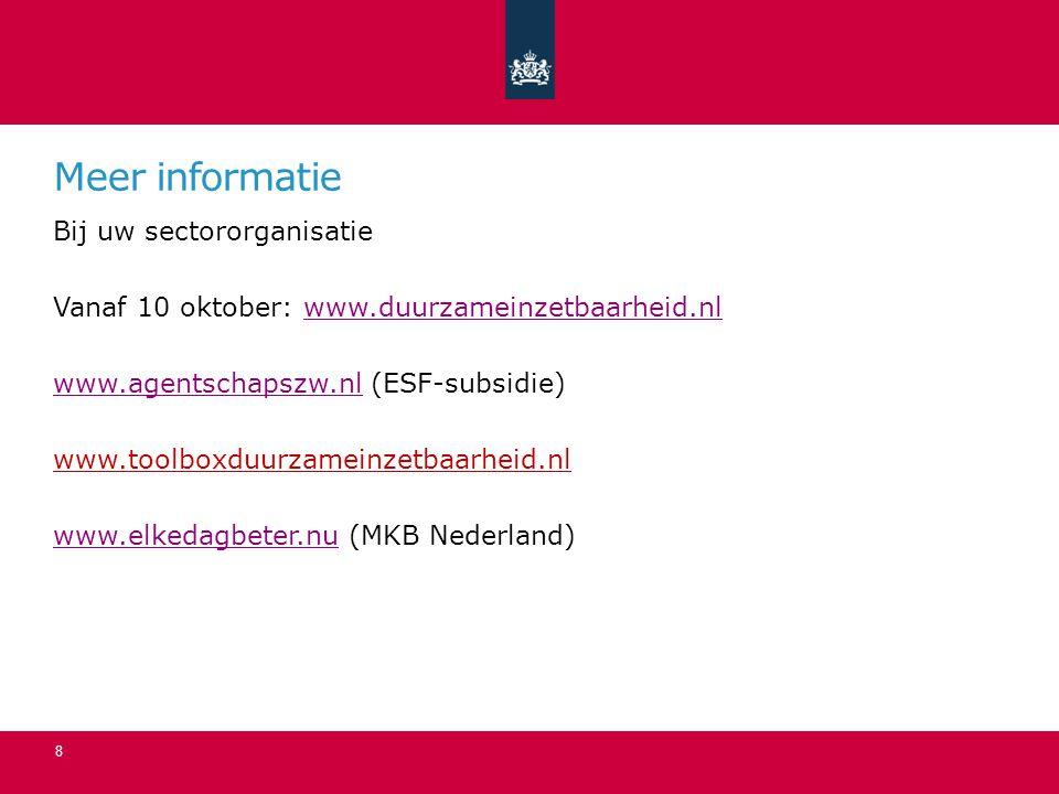 Meer informatie Bij uw sectororganisatie Vanaf 10 oktober: www.duurzameinzetbaarheid.nlwww.duurzameinzetbaarheid.nl www.agentschapszw.nlwww.agentschapszw.nl (ESF-subsidie) www.toolboxduurzameinzetbaarheid.nl www.elkedagbeter.nuwww.elkedagbeter.nu (MKB Nederland) 8