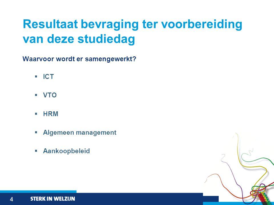 4 Resultaat bevraging ter voorbereiding van deze studiedag Waarvoor wordt er samengewerkt?  ICT  VTO  HRM  Algemeen management  Aankoopbeleid