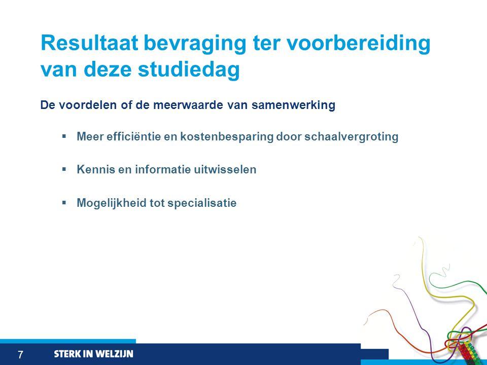 7 Resultaat bevraging ter voorbereiding van deze studiedag De voordelen of de meerwaarde van samenwerking  Meer efficiëntie en kostenbesparing door s