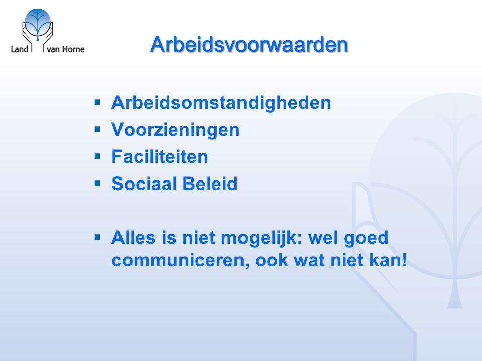 Arbeidsvoorwaarden  Arbeidsomstandigheden  Voorzieningen  Faciliteiten  Sociaal Beleid  Alles is niet mogelijk: wel goed communiceren, ook wat ni