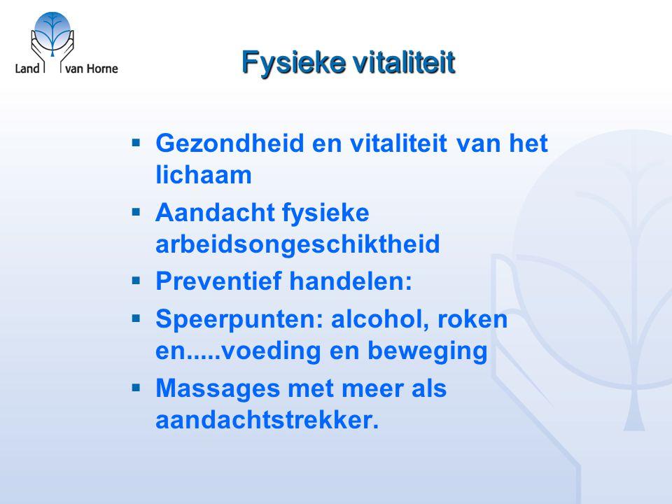 Fysieke vitaliteit  Gezondheid en vitaliteit van het lichaam  Aandacht fysieke arbeidsongeschiktheid  Preventief handelen:  Speerpunten: alcohol,