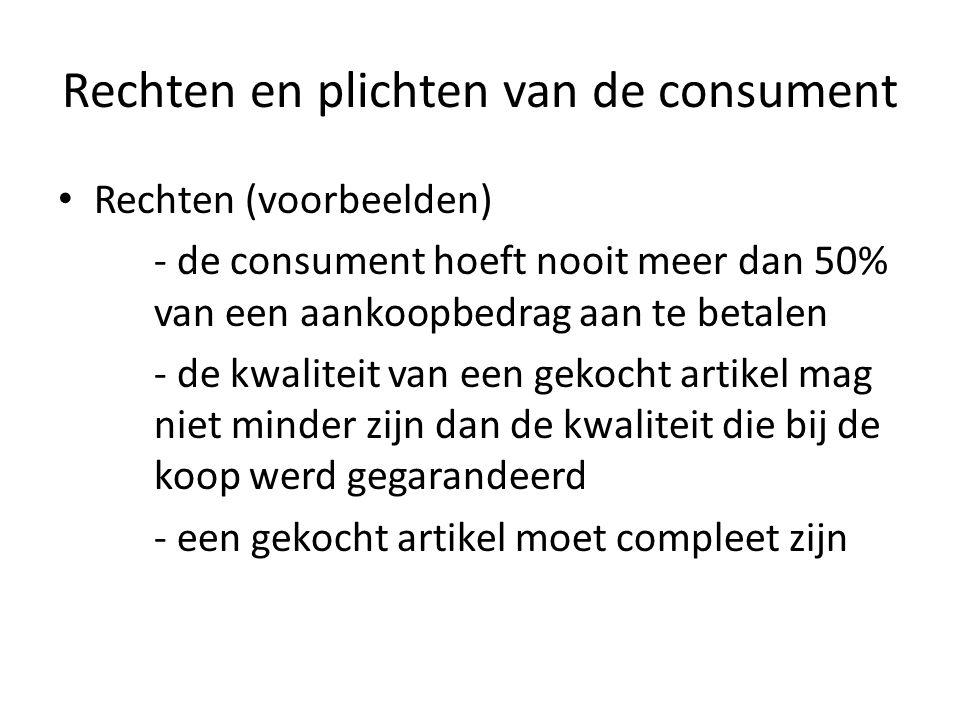 Rechten en plichten van de consument Rechten (voorbeelden) - de consument hoeft nooit meer dan 50% van een aankoopbedrag aan te betalen - de kwaliteit