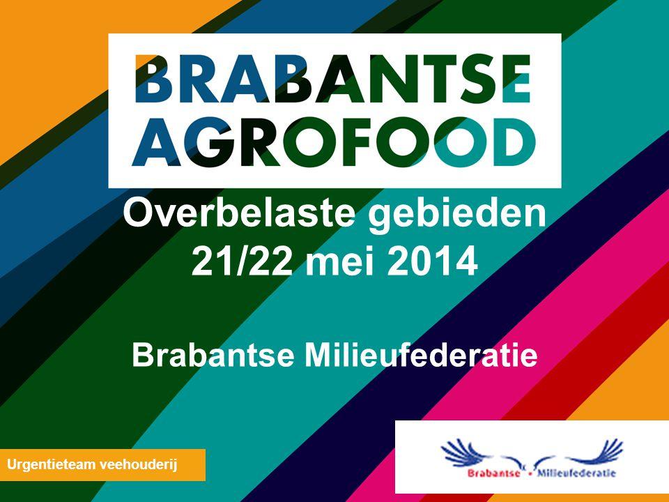 Overbelaste gebieden 21/22 mei 2014 Brabantse Milieufederatie Urgentieteam veehouderij