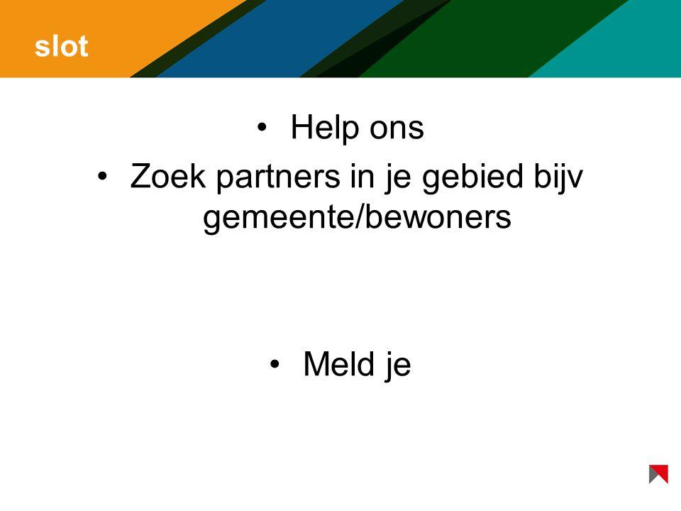 slot Help ons Zoek partners in je gebied bijv gemeente/bewoners Meld je
