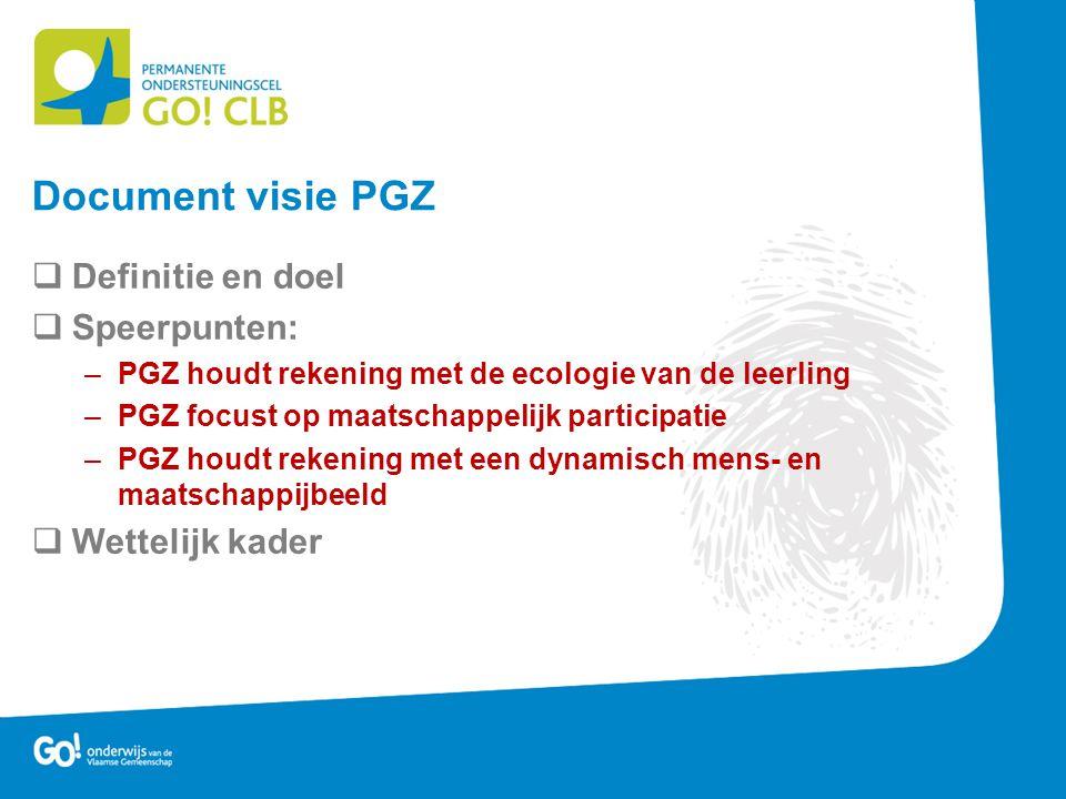  Definitie en doel  Speerpunten: –PGZ houdt rekening met de ecologie van de leerling –PGZ focust op maatschappelijk participatie –PGZ houdt rekening