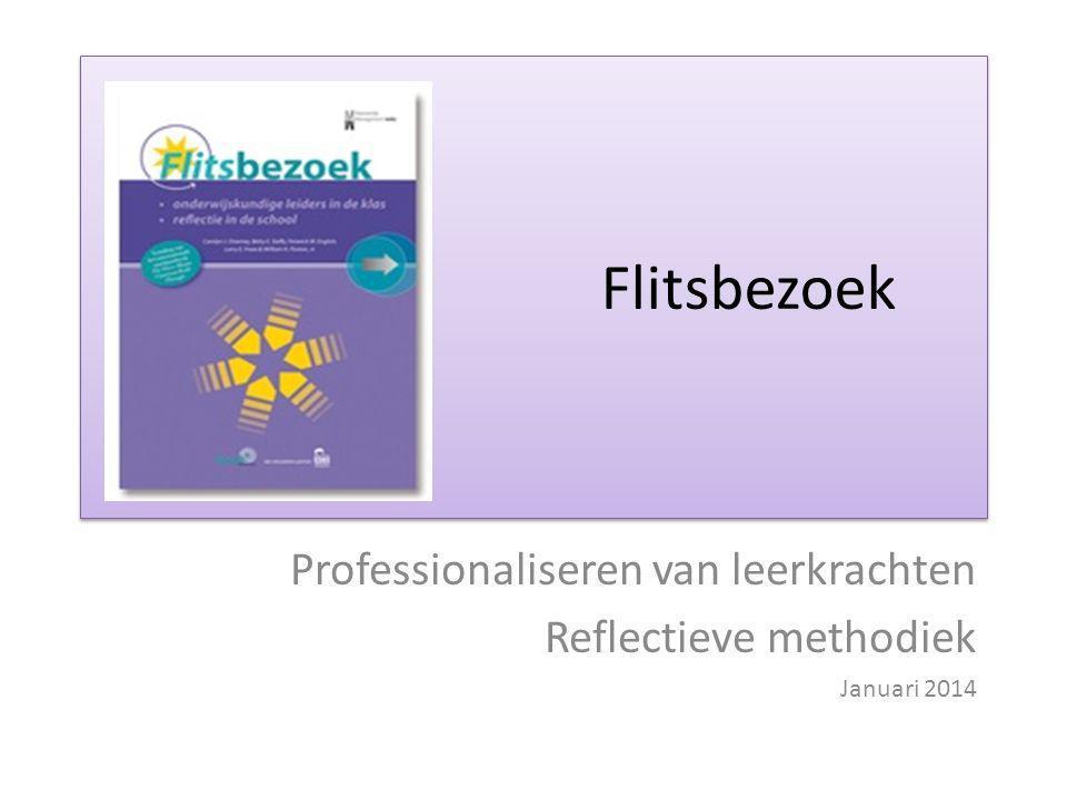 Flitsbezoek Professionaliseren van leerkrachten Reflectieve methodiek Januari 2014