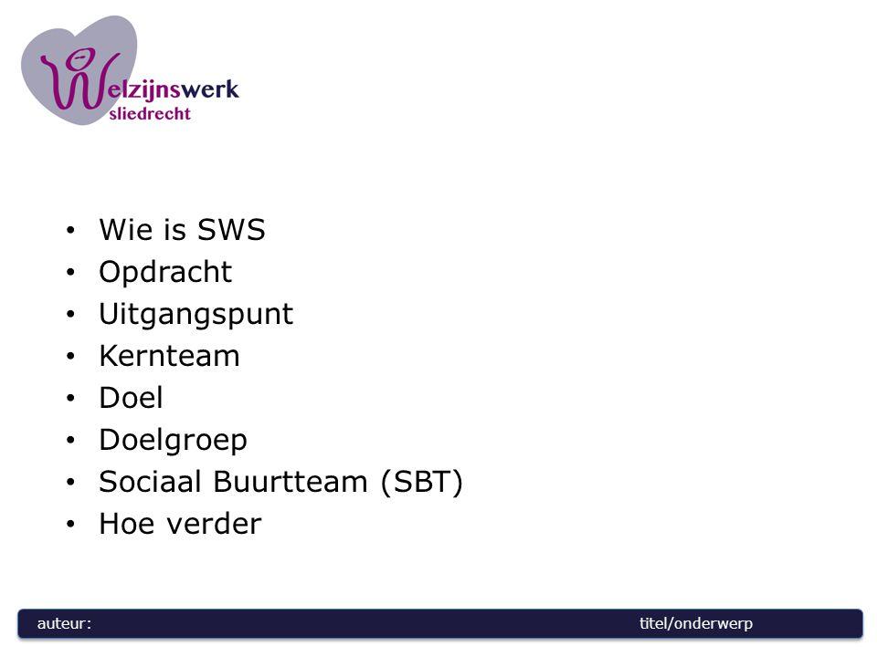 auteur:titel/onderwerp Wie is SWS Opdracht Uitgangspunt Kernteam Doel Doelgroep Sociaal Buurtteam (SBT) Hoe verder
