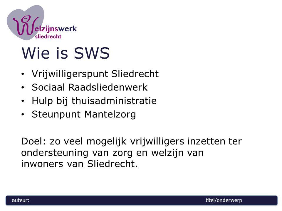 auteur:titel/onderwerp Wie is SWS Vrijwilligerspunt Sliedrecht Sociaal Raadsliedenwerk Hulp bij thuisadministratie Steunpunt Mantelzorg Doel: zo veel