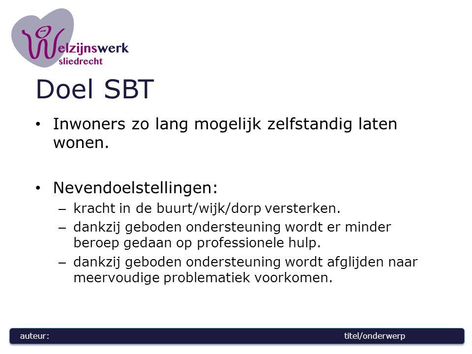 auteur:titel/onderwerp Doel SBT Inwoners zo lang mogelijk zelfstandig laten wonen.