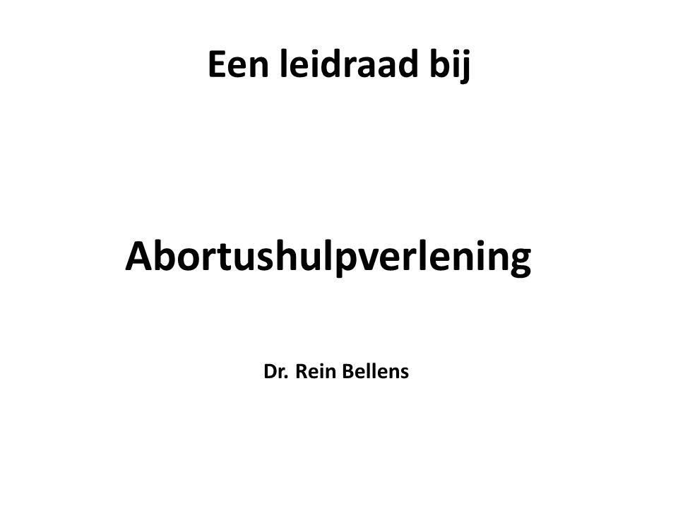 Een leidraad bij Abortushulpverlening Dr. Rein Bellens