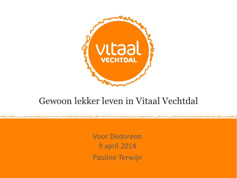 Gewoon lekker leven in Vitaal Vechtdal Voor Dedoreon 9 april 2014 Pauline Terwijn