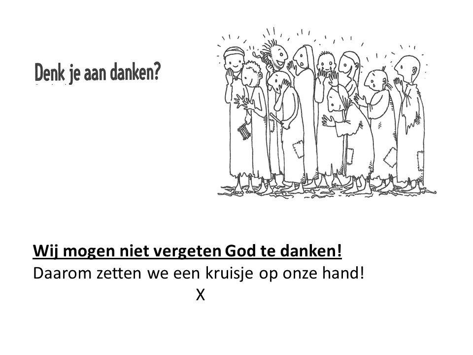 Wij mogen niet vergeten God te danken! Daarom zetten we een kruisje op onze hand! X