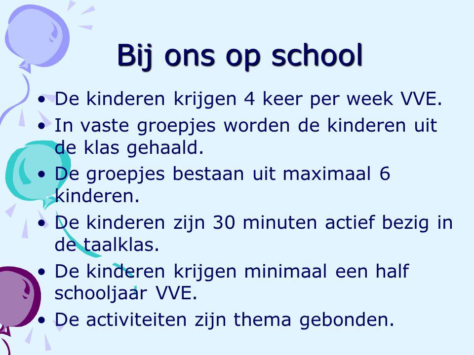 Bij ons op school De kinderen krijgen 4 keer per week VVE. In vaste groepjes worden de kinderen uit de klas gehaald. De groepjes bestaan uit maximaal