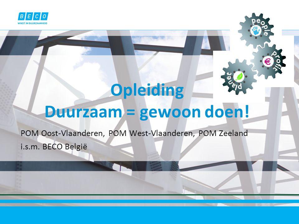 Opleiding Duurzaam = gewoon doen. POM Oost-Vlaanderen, POM West-Vlaanderen, POM Zeeland i.s.m.