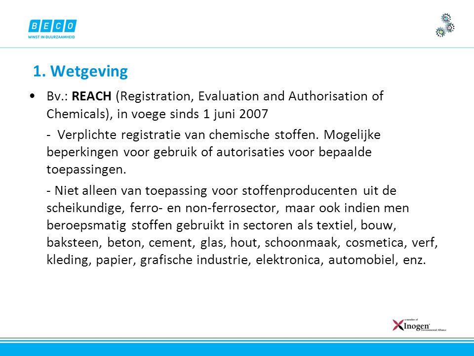1. Wetgeving Bv.: REACH (Registration, Evaluation and Authorisation of Chemicals), in voege sinds 1 juni 2007 - Verplichte registratie van chemische s
