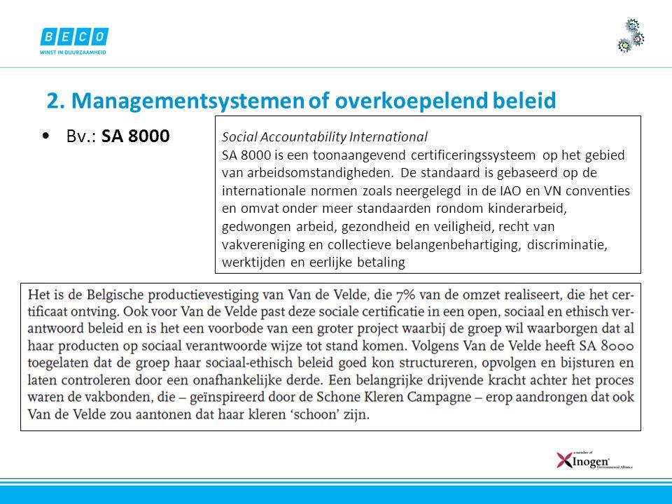 2. Managementsystemen of overkoepelend beleid Bv.: SA 8000 Social Accountability International SA 8000 is een toonaangevend certificeringssysteem op h