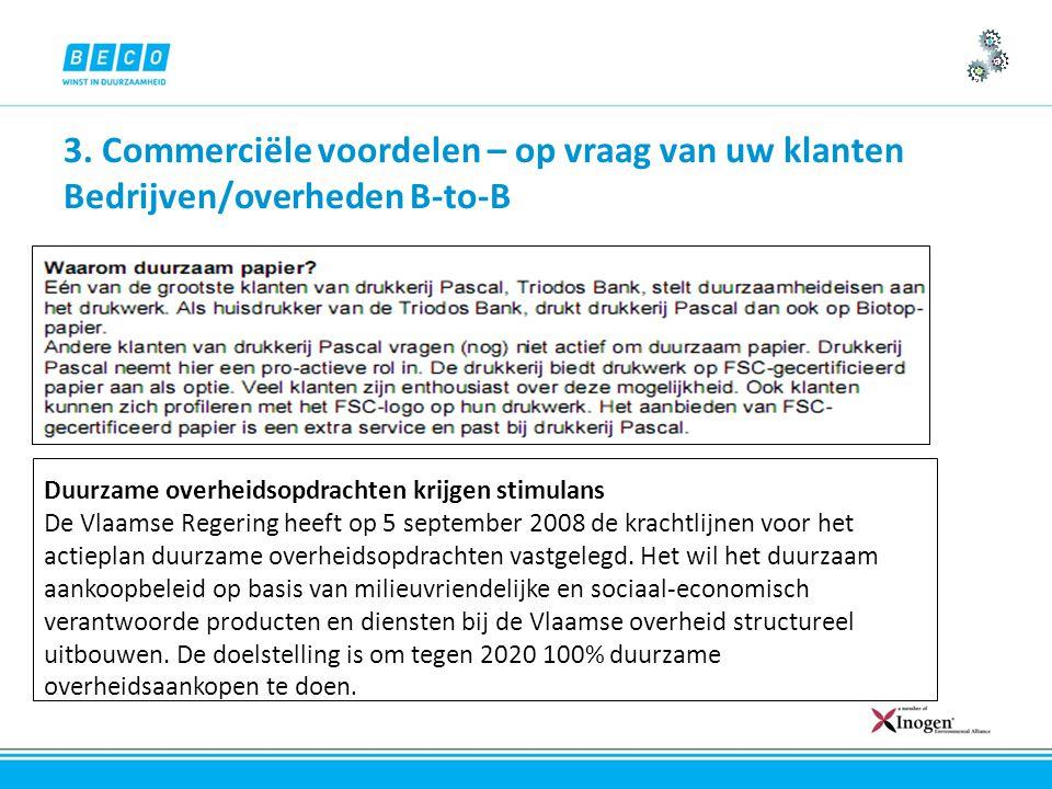 3. Commerciële voordelen – op vraag van uw klanten Bedrijven/overheden B-to-B Duurzame overheidsopdrachten krijgen stimulans De Vlaamse Regering heeft