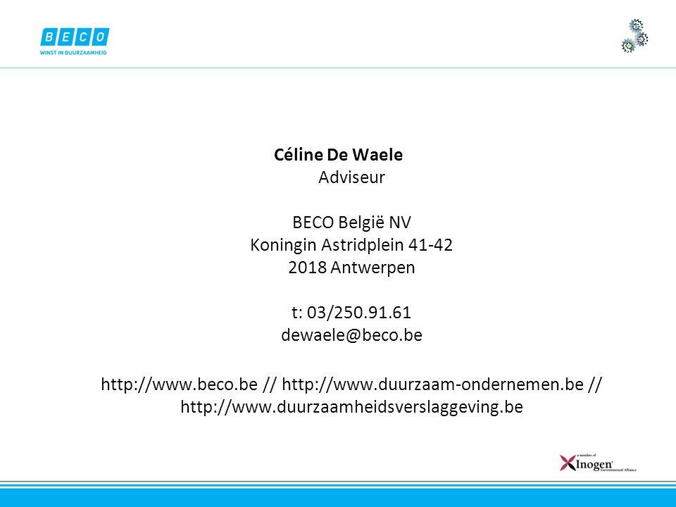 Céline De Waele Adviseur BECO België NV Koningin Astridplein 41-42 2018 Antwerpen t: 03/250.91.61 dewaele@beco.be http://www.beco.be // http://www.duurzaam-ondernemen.be // http://www.duurzaamheidsverslaggeving.be