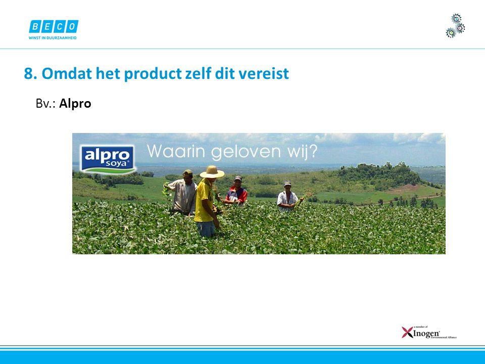 8. Omdat het product zelf dit vereist Bv.: Alpro