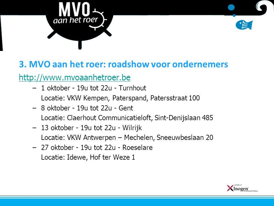 3. MVO aan het roer: roadshow voor ondernemers http://www.mvoaanhetroer.be –1 oktober - 19u tot 22u - Turnhout Locatie: VKW Kempen, Paterspand, Paters