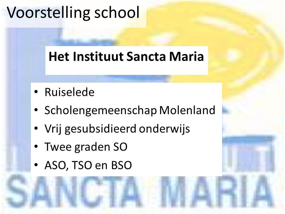 Voorstelling school Ruiselede Scholengemeenschap Molenland Vrij gesubsidieerd onderwijs Twee graden SO ASO, TSO en BSO Het Instituut Sancta Maria
