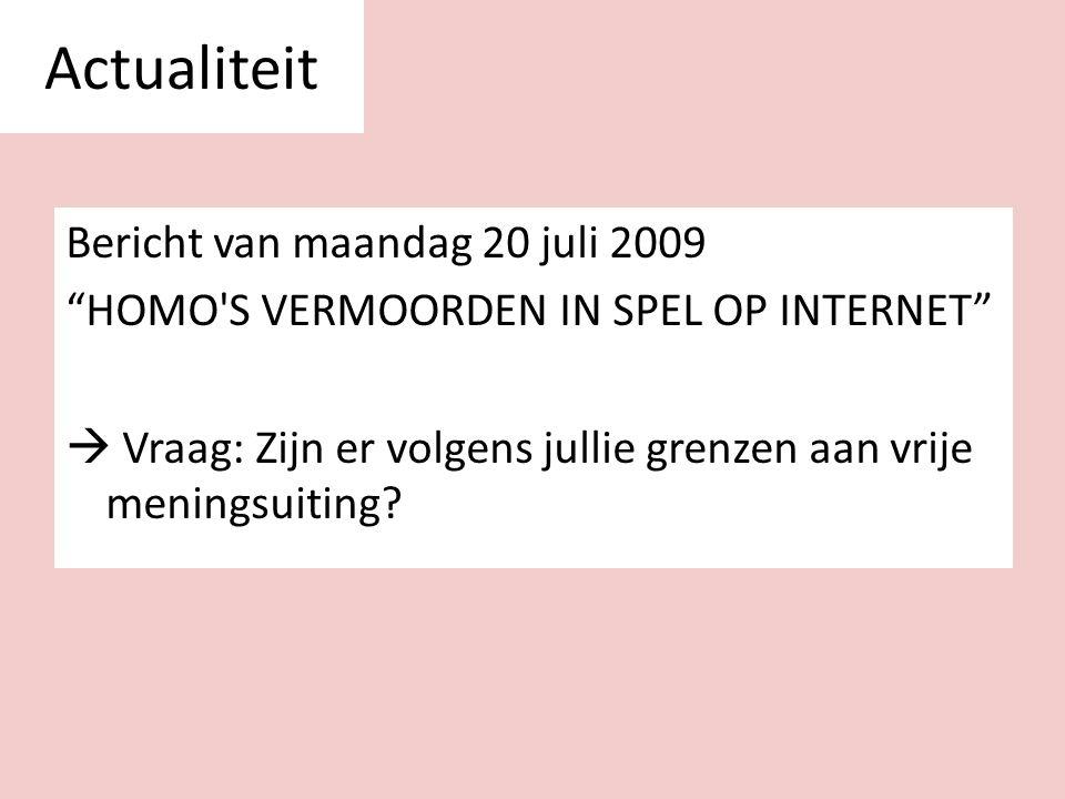 """Bericht van maandag 20 juli 2009 """"HOMO'S VERMOORDEN IN SPEL OP INTERNET""""  Vraag: Zijn er volgens jullie grenzen aan vrije meningsuiting? Actualiteit"""
