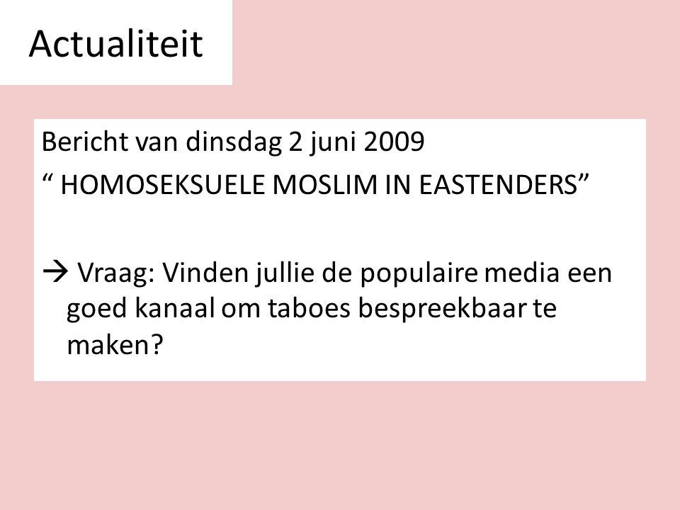 """Bericht van dinsdag 2 juni 2009 """" HOMOSEKSUELE MOSLIM IN EASTENDERS""""  Vraag: Vinden jullie de populaire media een goed kanaal om taboes bespreekbaar"""