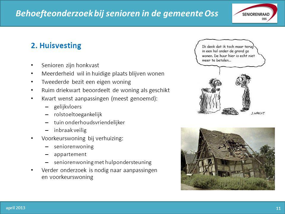 Behoefteonderzoek bij senioren in de gemeente Oss 2. Huisvesting Senioren zijn honkvast Meerderheid wil in huidige plaats blijven wonen Tweederde bezi