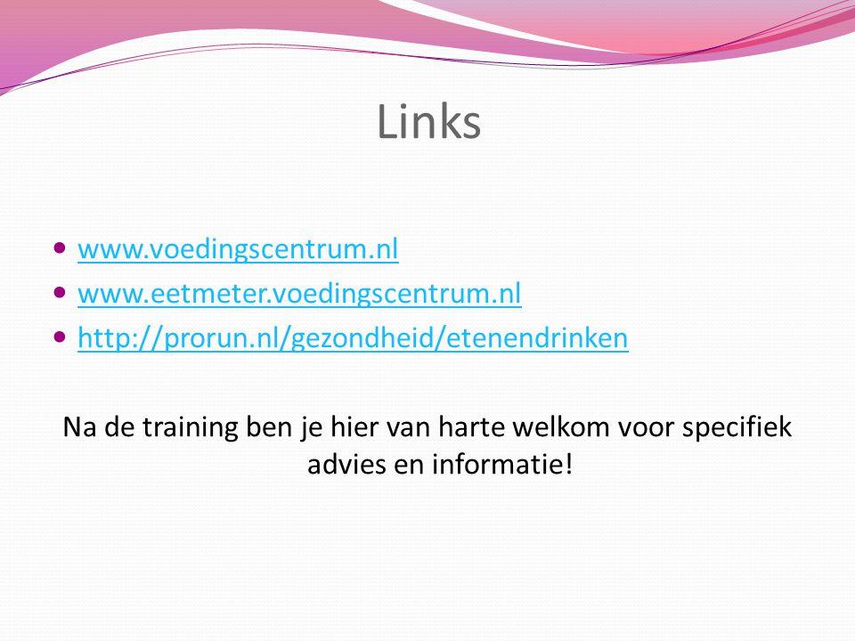Links www.voedingscentrum.nl www.eetmeter.voedingscentrum.nl http://prorun.nl/gezondheid/etenendrinken Na de training ben je hier van harte welkom voo