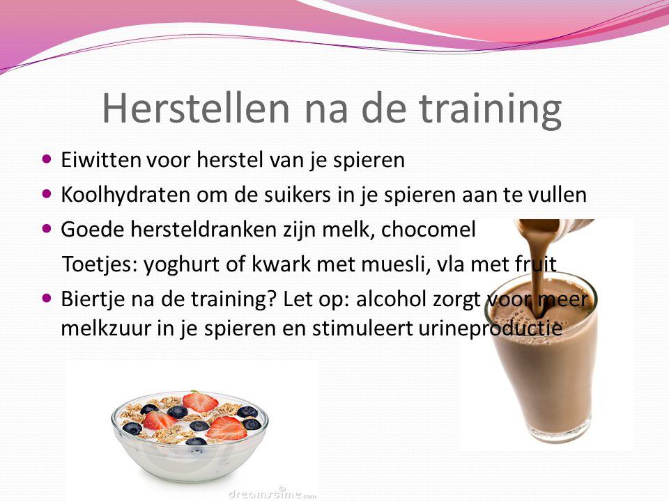 Herstellen na de training Eiwitten voor herstel van je spieren Koolhydraten om de suikers in je spieren aan te vullen Goede hersteldranken zijn melk,