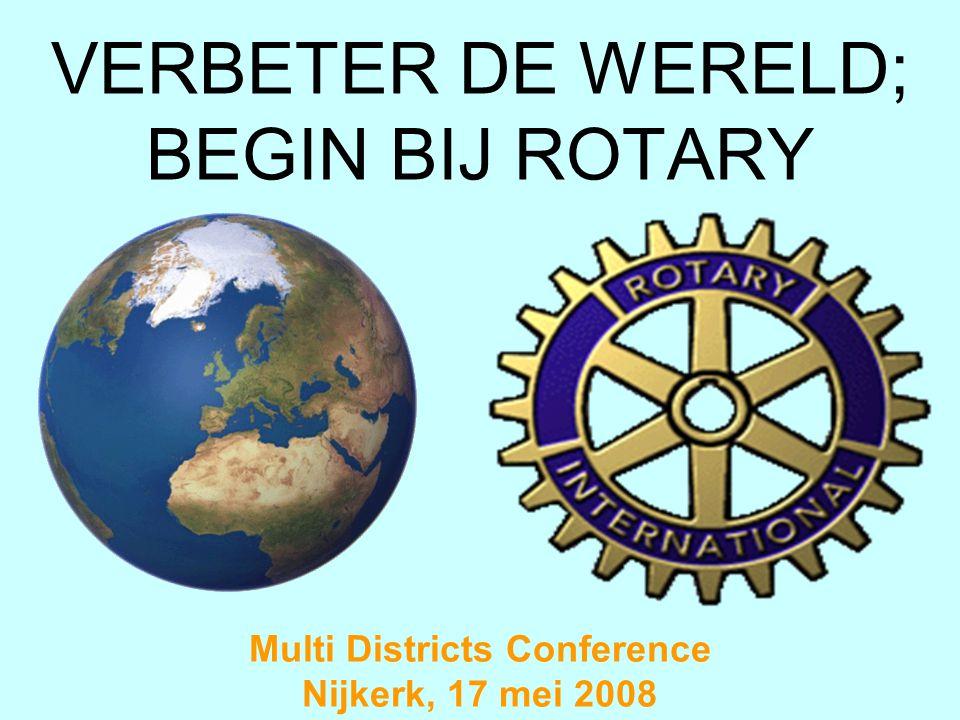 VERBETER DE WERELD; BEGIN BIJ ROTARY Multi Districts Conference Nijkerk, 17 mei 2008
