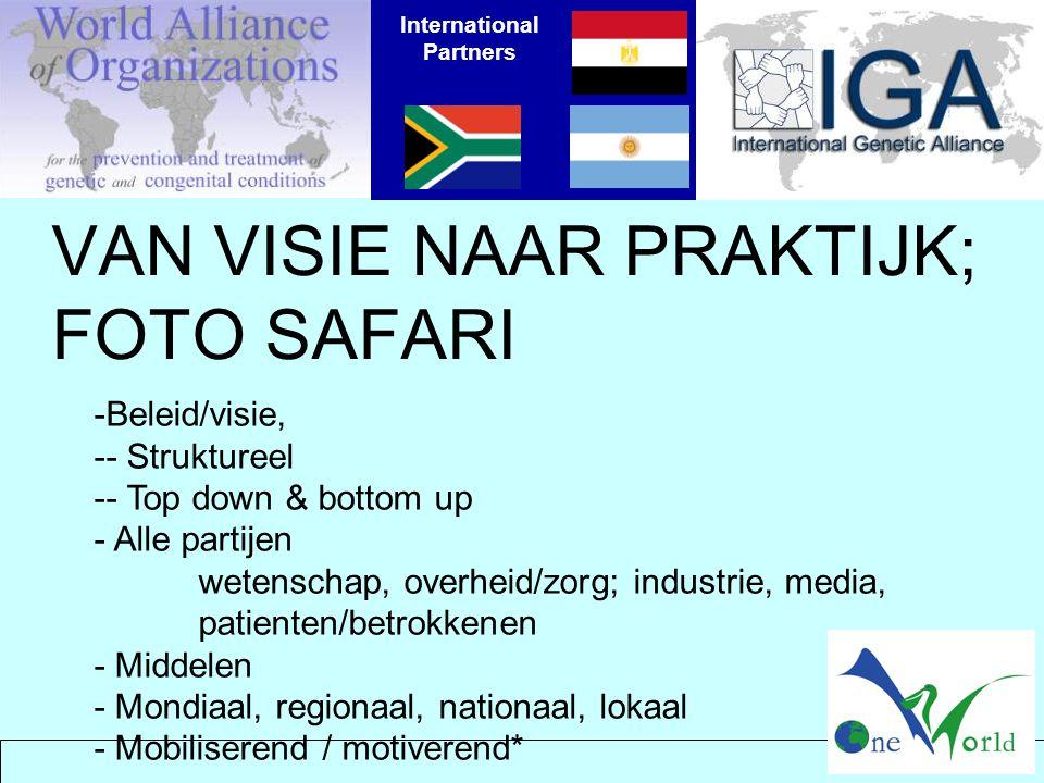 VAN VISIE NAAR PRAKTIJK; FOTO SAFARI International Partners -Beleid/visie, -- Struktureel -- Top down & bottom up - Alle partijen wetenschap, overheid/zorg; industrie, media, patienten/betrokkenen - Middelen - Mondiaal, regionaal, nationaal, lokaal - Mobiliserend / motiverend*