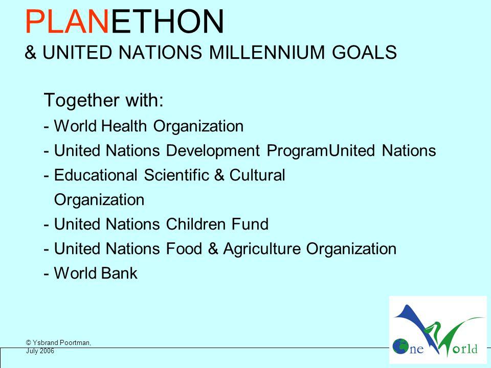PLANETHON & UNITED NATIONS MILLENNIUM GOALS Together with: -World Health Organization - United Nations Development ProgramUnited Nations - Educational