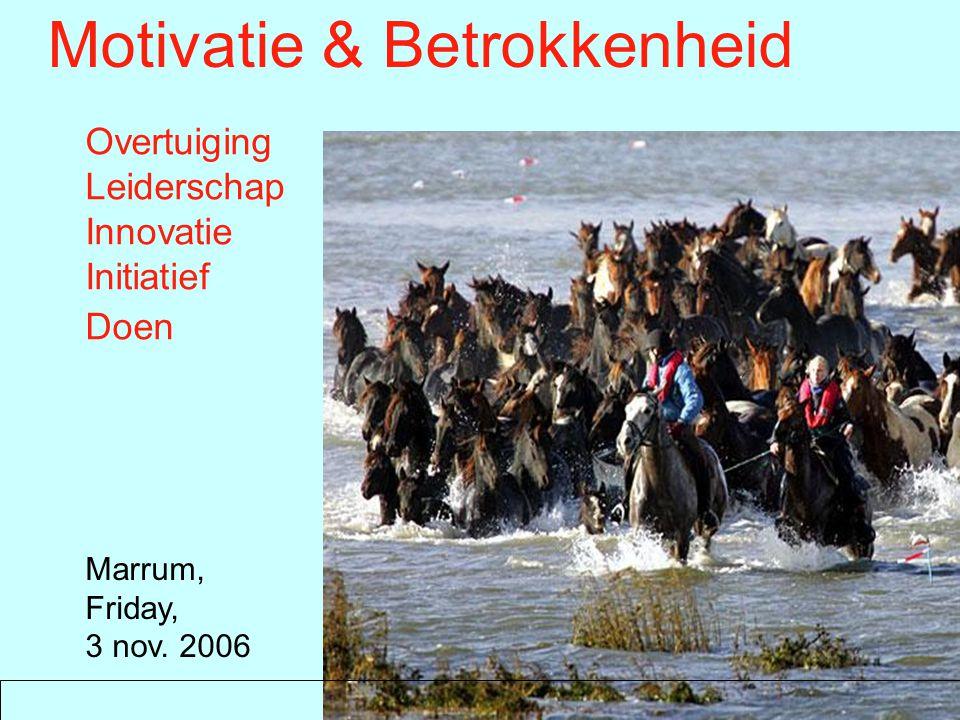 Marrum, Friday, 3 nov. 2006 Overtuiging Leiderschap Innovatie Initiatief Doen Motivatie & Betrokkenheid