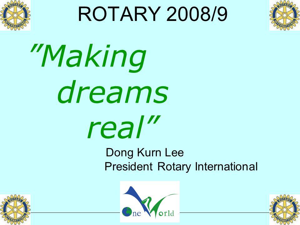 "ROTARY 2008/9 ""Making dreams real"" Dong Kurn Lee President Rotary International"