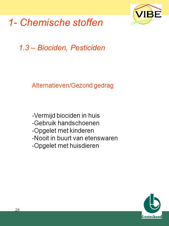 26 1- Chemische stoffen Alternatieven/Gezond gedrag -Vermijd biociden in huis -Gebruik handschoenen -Opgelet met kinderen -Nooit in buurt van etenswar