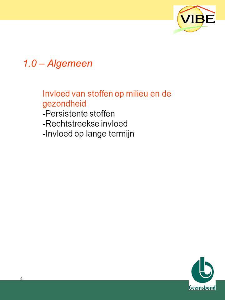 4 Invloed van stoffen op milieu en de gezondheid -Persistente stoffen -Rechtstreekse invloed -Invloed op lange termijn 1.0 – Algemeen 1.0 Algemeen