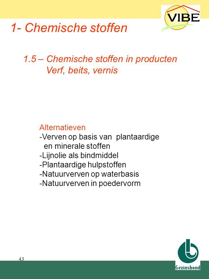 43 1- Chemische stoffen Alternatieven -Verven op basis van plantaardige en minerale stoffen -Lijnolie als bindmiddel -Plantaardige hulpstoffen -Natuur