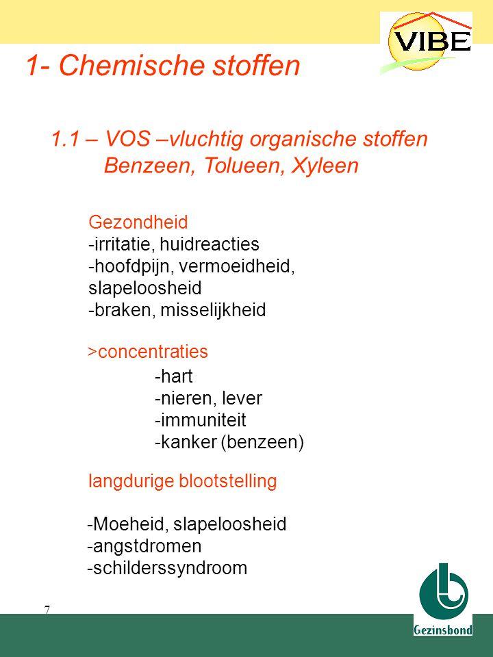 7 Gezondheid -irritatie, huidreacties -hoofdpijn, vermoeidheid, slapeloosheid -braken, misselijkheid -hart -nieren, lever -immuniteit -kanker (benzeen