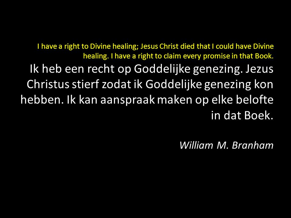 I have a right to Divine healing; Jesus Christ died that I could have Divine healing. I have a right to claim every promise in that Book. Ik heb een r