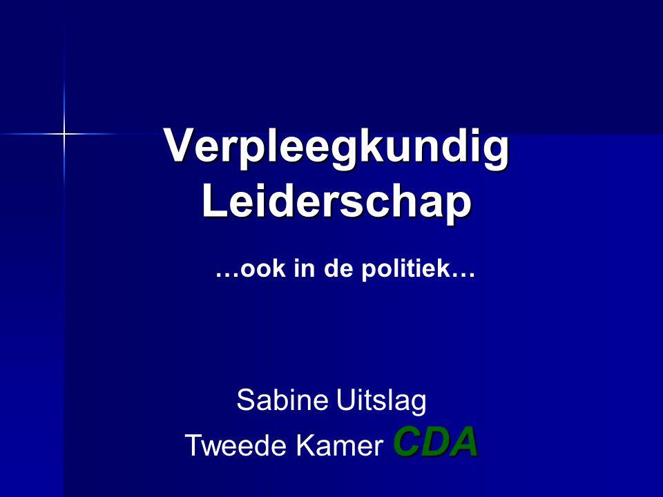 Verpleegkundig Leiderschap Sabine Uitslag CDA Tweede Kamer CDA …ook in de politiek…
