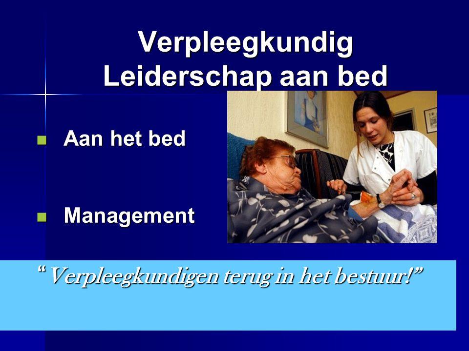"""Verpleegkundig Leiderschap aan bed Aan het bed Aan het bed Management Management Bestuur (ook VAR) Bestuur (ook VAR) """" Verpleegkundigen terug in het b"""