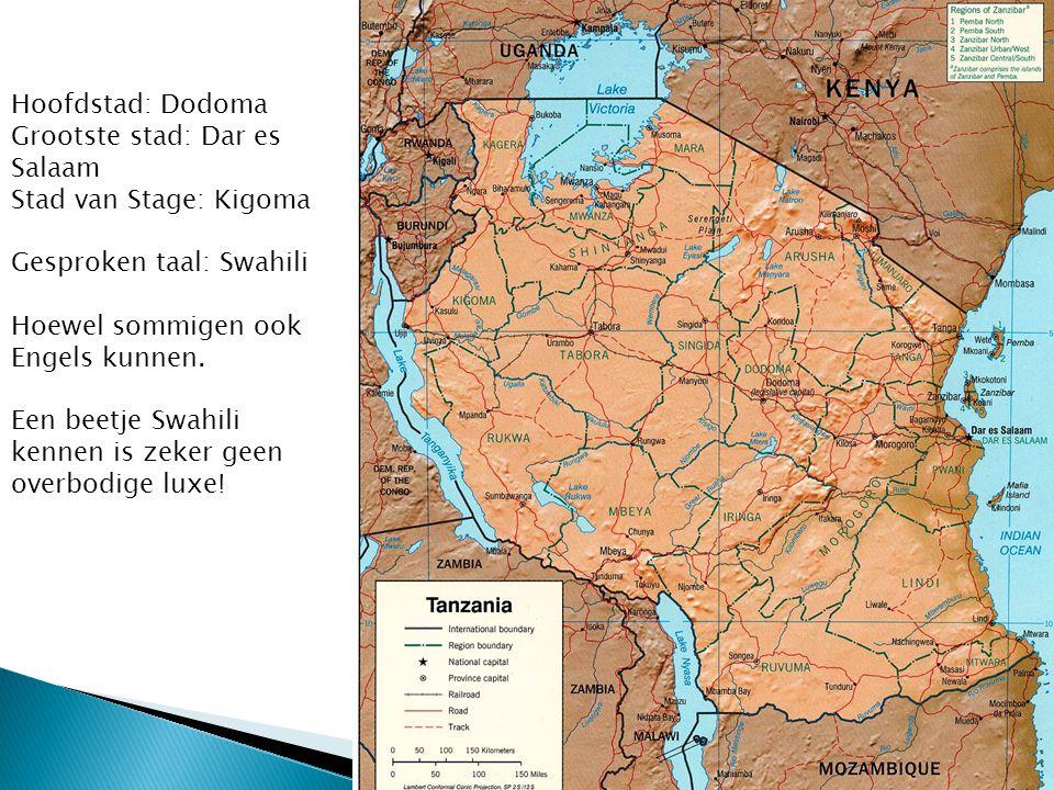 Hoofdstad: Dodoma Grootste stad: Dar es Salaam Stad van Stage: Kigoma Gesproken taal: Swahili Hoewel sommigen ook Engels kunnen. Een beetje Swahili ke
