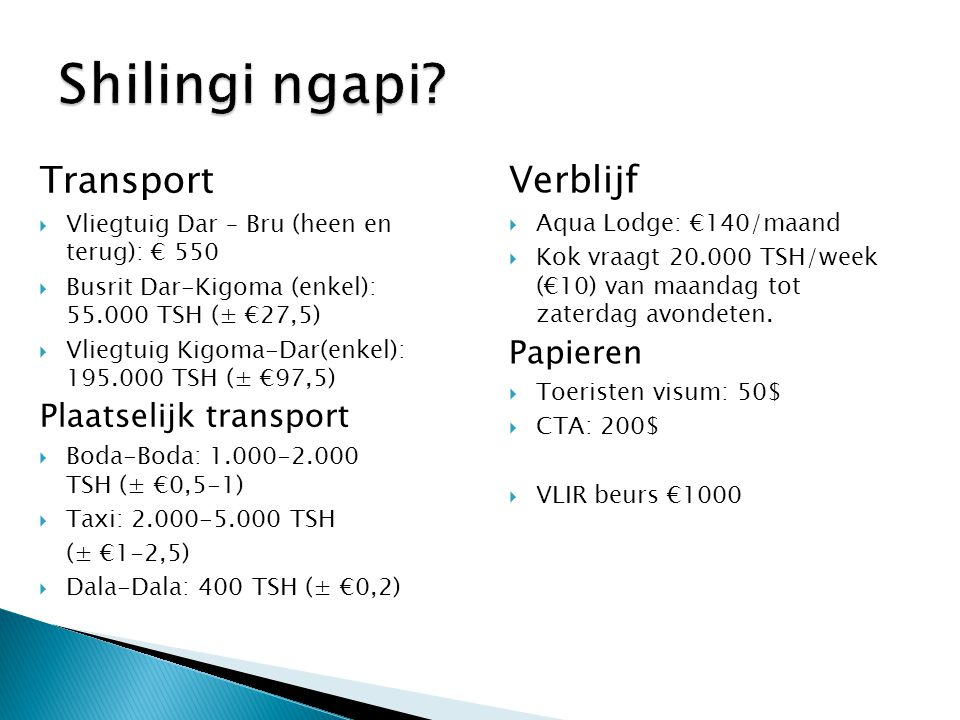 Transport  Vliegtuig Dar – Bru (heen en terug): € 550  Busrit Dar-Kigoma (enkel): 55.000 TSH (± €27,5)  Vliegtuig Kigoma-Dar(enkel): 195.000 TSH (±