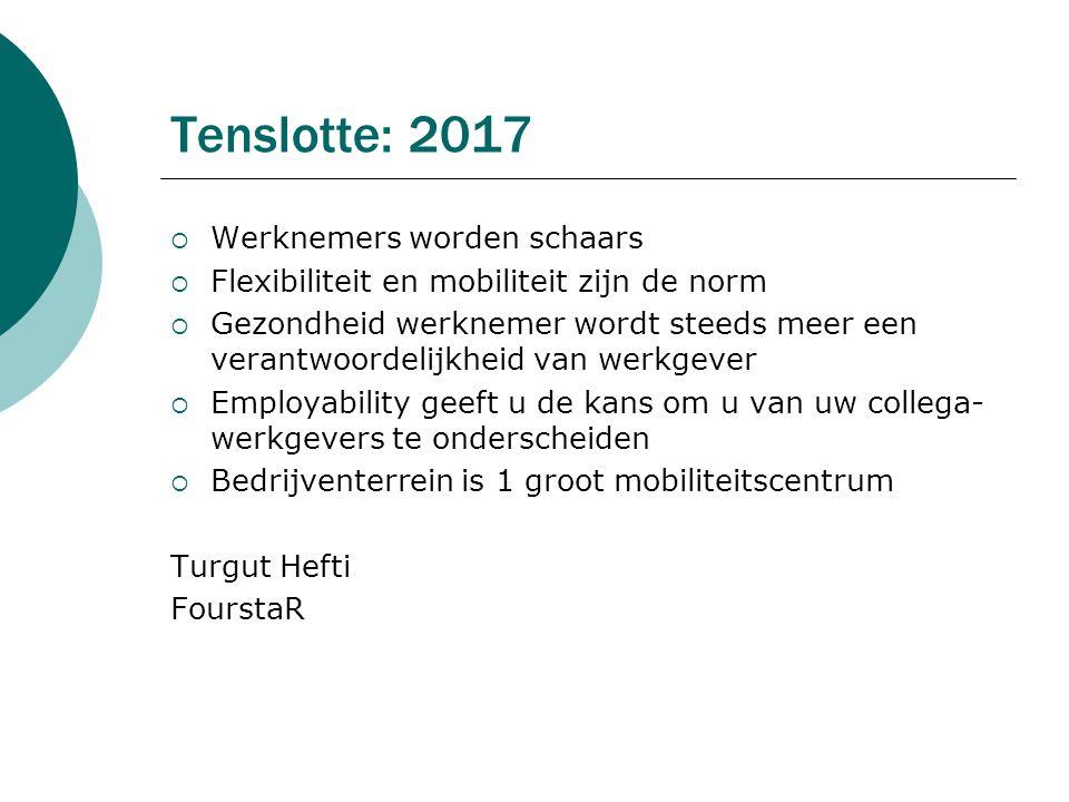 Tenslotte: 2017  Werknemers worden schaars  Flexibiliteit en mobiliteit zijn de norm  Gezondheid werknemer wordt steeds meer een verantwoordelijkhe