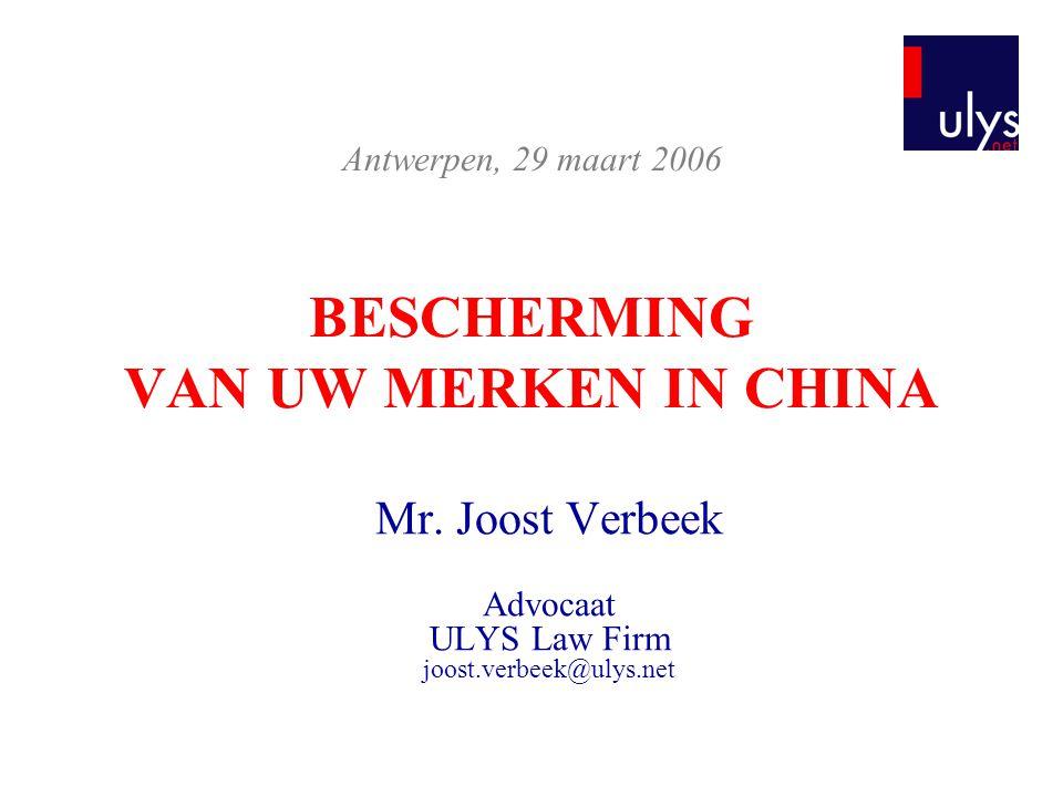 BESCHERMING VAN UW MERKEN IN CHINA Mr. Joost Verbeek Advocaat ULYS Law Firm joost.verbeek@ulys.net Antwerpen, 29 maart 2006
