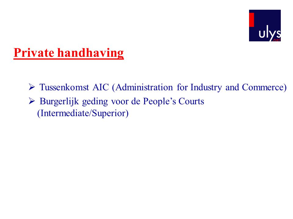 Private handhaving  Tussenkomst AIC (Administration for Industry and Commerce)  Burgerlijk geding voor de People's Courts (Intermediate/Superior)