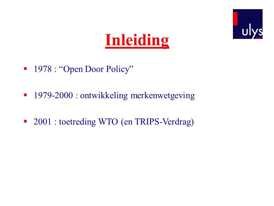 """Inleiding  1978 : """"Open Door Policy""""  1979-2000 : ontwikkeling merkenwetgeving  2001 : toetreding WTO (en TRIPS-Verdrag)"""
